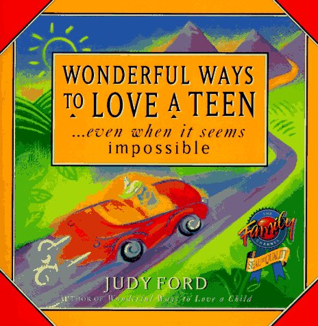 Wonderful Ways to Love a Teen: .Even When It Seems Impossible: Ford, Judy