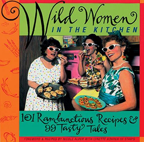 9781573240307: Wild Women in the Kitchen: 101 Rambunctious Recipes & 99 Tasty Tales