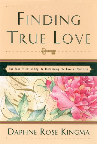 9781573240581: Finding True Love: The Four Essential Keys to Discovering the Love of Your Life