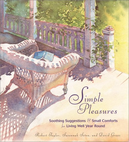 9781573240758: Simple Pleasures: Soothing Suggestions & Small Comforts for Living Well Year Round
