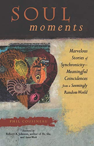 Soul Moments: Marvelous Stories of SynchronicityMeaningful Coincidences from a Seemingly Random ...