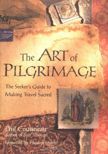 The Art of Pilgrimage: The Seeker's Guide to Making Travel Sacred: Cousineau, Phil