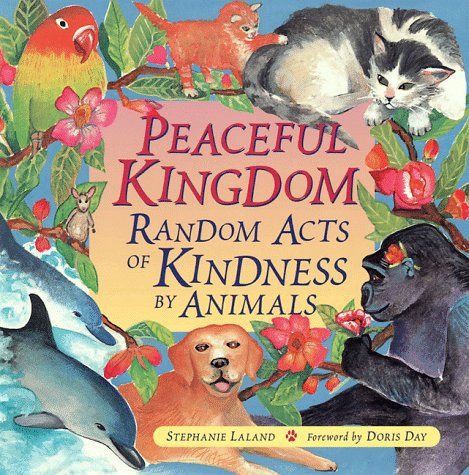 9781573240949: Peaceful Kingdom: Random Acts of Kindness by Animals