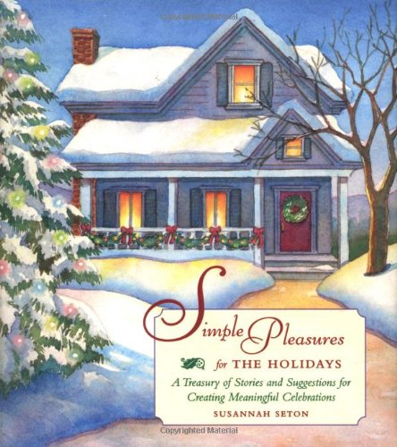 9781573241359: Simple Pleasures for the Holidays: A Treasury of Stories and Suggestions for Creating Meaningful Celebrations