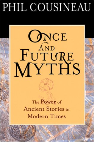 Once and Future Myths: The Power of Ancient Stories in Modern Times: Cousineau, Phil