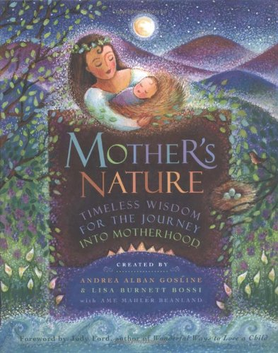 Mother's Nature: Timeless Wisdom for the Journey Into Motherhood: Gosline, Andrea Alban; ...