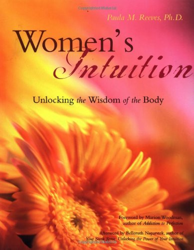Women's Intuition: Unlocking the Wisdom of the Body: Reeves, Paula M.; Woodman, Marion