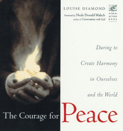 9781573241656: The Courage for Peace: Daring to Create Harmony in Ourselves and the World