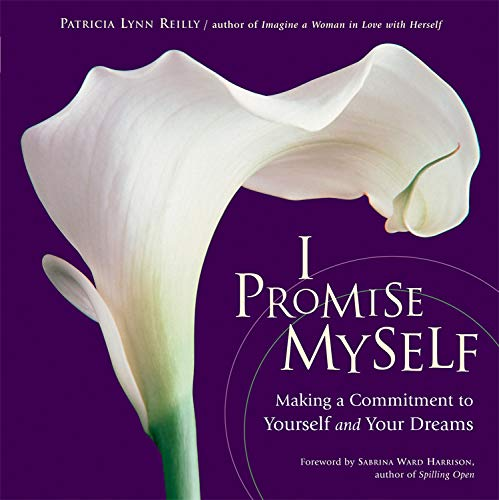 I Promise Myself: Making a Commitment to Yourself and Your Dreams: Reilly, Patricia Lynn