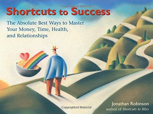 9781573241885: Shortcuts to Success: The Absolute Best Ways to Master Your Money, Time, Health, and Relationships