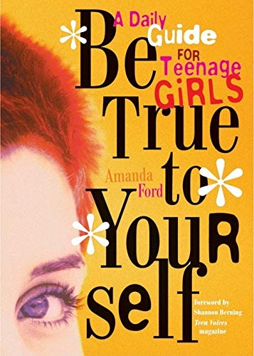 Be True to Yourself: A Daily Guide for Teenage Girls: Daily Meditations for Teenage Girls: Ford, ...