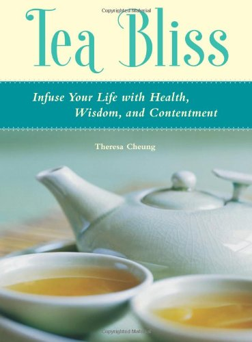 Tea Bliss: Infuse Your Life with Health,: Cheung, Theresa