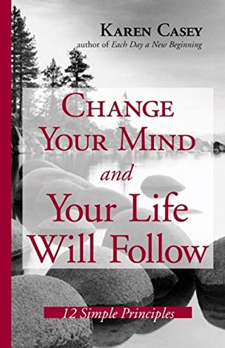9781573242134: Change Your Mind And Your Life Will Follow: 12 Simple Principles