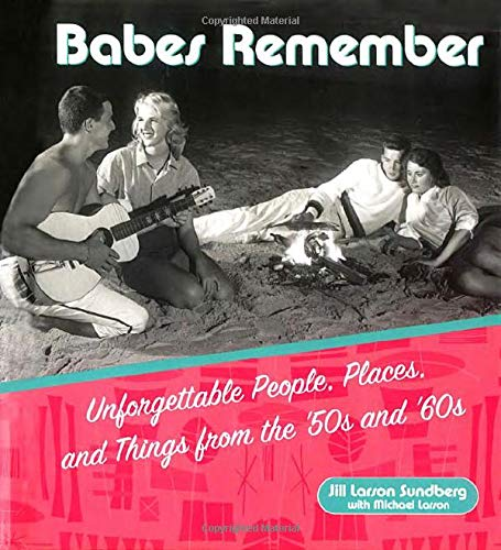 9781573242516: Babes Remember: Unforgettable People, Places, and Things from the 50s and 60s