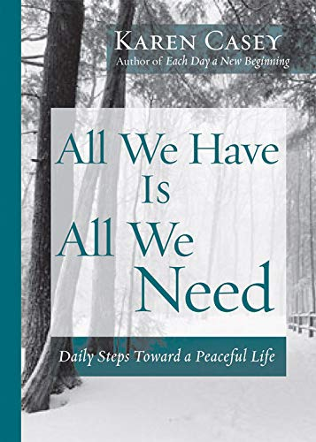 All We Have Is All We Need: Daily Steps Toward a Peaceful Life: Casey, Karen