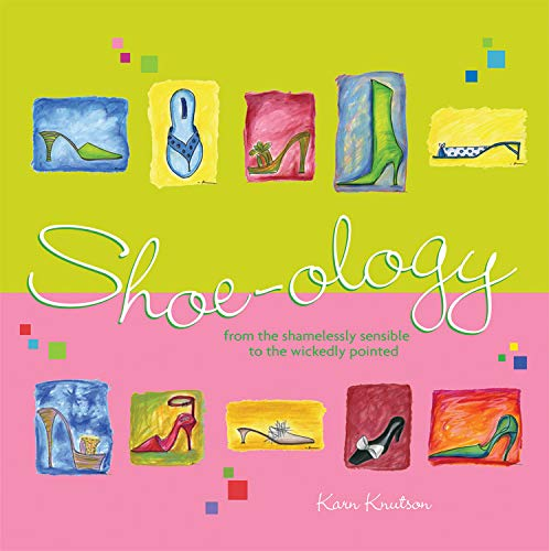 Shoe-ology: From the Shamelessly Sensible to the Wickedly Pointed: Karn Knutson