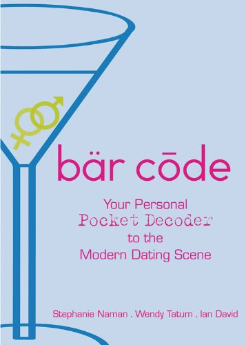 Bar Code: Your Personal Pocket Decoder to the Modern Dating Scene: Naman, Stephanie; Tatum, Wendy; ...