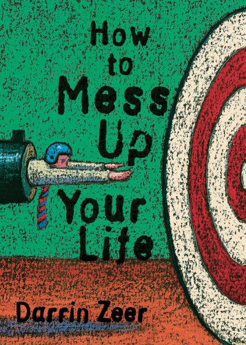 9781573242790: How to Mess Up Your Life: One Lousy Day at a Time