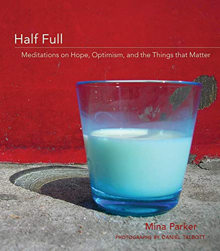 9781573242936: Half Full: Meditations on Hope, Optimism and the Things That Matter