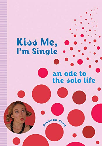 9781573243018: Kiss Me, I'm Single: An Ode to the Solo Life