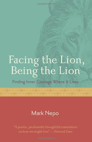 9781573243155: Facing the Lion, Being the Lion: Finding Inner Courage Where It Lives