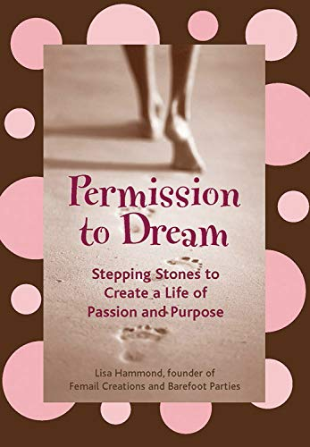 Permission to Dream: Stepping Stones to Create a Life of Passion and Purpose (For Fans of Guided Journals, This Year I Will and True You) (9781573243162) by Hammond, Lisa