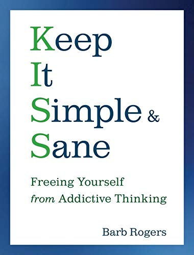 Keep It Simple and Sane: Freeing Yourself from Addictive Thinking: Barb Rogers