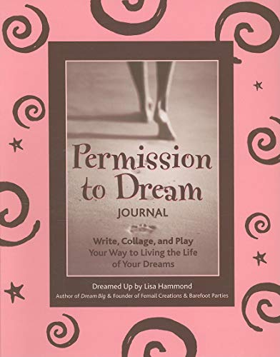 Permission to Dream Journal: Write, Collage, and Play Your Way to Living the Life of Your Dreams (9781573243650) by Hammond, Lisa