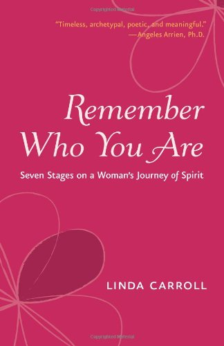 9781573243674: Remember Who You Are: Seven Stages on a Woman's Journey of Spirit
