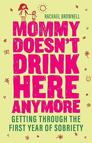 9781573244091: Mommy Doesn't Drink Here Anymore: Getting Through the First Year of Sobriety
