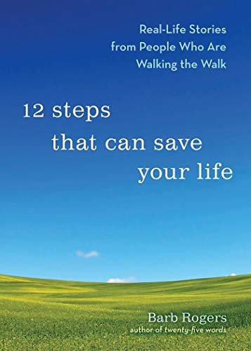 12 Steps That Can Save Your Life: Real-Life Stories from People Who Are Walking the Walk: Barb ...