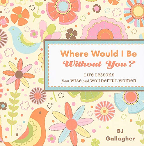 9781573244558: Where Would I Be Without You?: Life Lessons from Wise and Wonderful Women