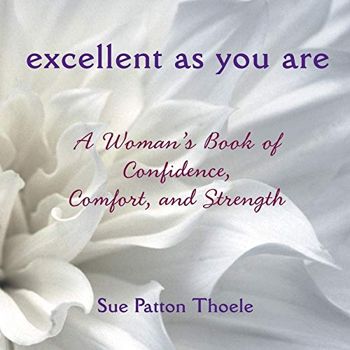 9781573244565: Excellent As You Are: A Woman's Book of Confidence, Comfort, and Strength