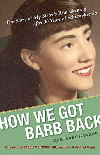 How We Got Barb Back: The Story of My Sister's Reawakening After 30 Years of Schizophrenia: ...