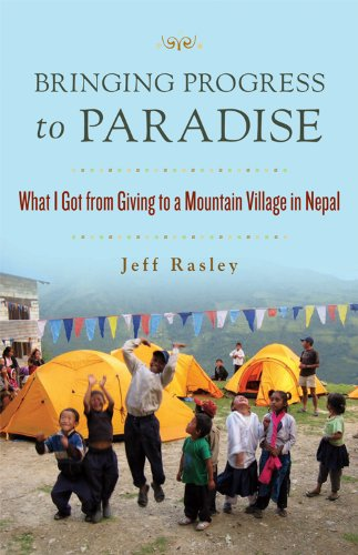 9781573244824: Bringing Progress To Paradise: What I Got from Giving to a Mountain Village in Nepal