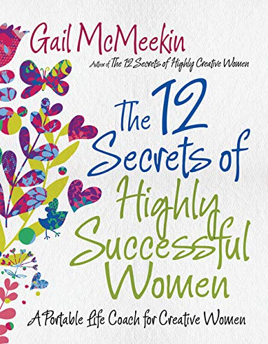 9781573244930: 12 Secrets of Highly Successful Women, The: A Portable Life Coach for Creative Women
