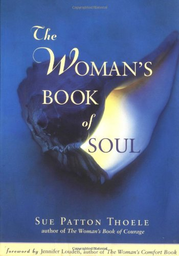 The Women's Book of Soul: Meditations for Courage, Confidence & Spirit (157324502X) by Sue Patton Thoele