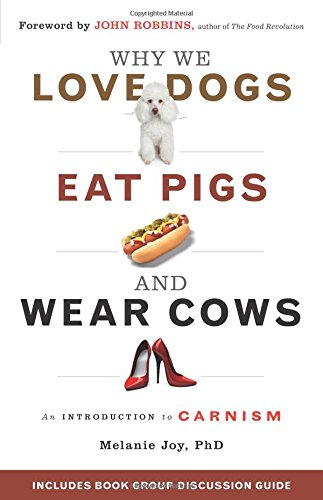 9781573245050: Why We Love Dogs, Eat Pigs and Wear Cows: An Introduction to Carnism