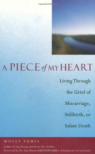 A Piece of My Heart: Living Through the Grief of Miscarriage, Stillbirth, or Infant Death: Fumia, ...