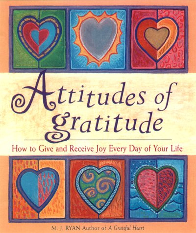 9781573245111: Attitudes of Gratitude: How to Give and Receive Joy Every Day of Your Life