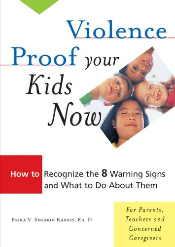 9781573245142: Violence Proof Your Kids Now: How to Recognize the 8 Warning Signs and What to Do About Them, For Parents, Teachers, and other Concerned Caregivers