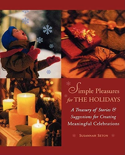 9781573245159: Simple Pleasures for the Holidays: A Treasury of Stories and Suggestions for Creating Meaningful Celebrations (Simple Pleasures Series)
