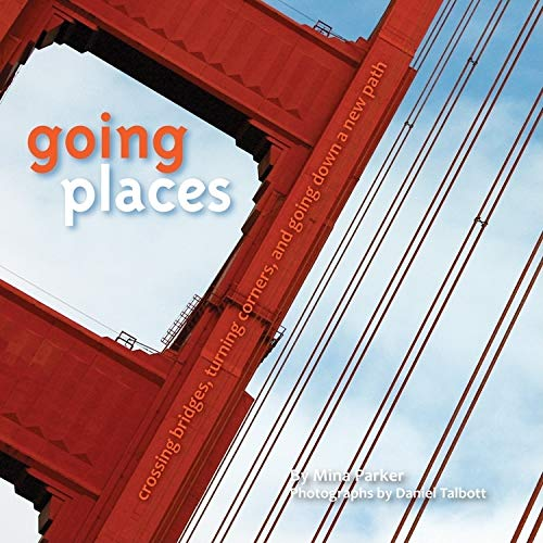 9781573245180: Going Places: Crossing Bridges, Turning Corners, and Going Down a New Path