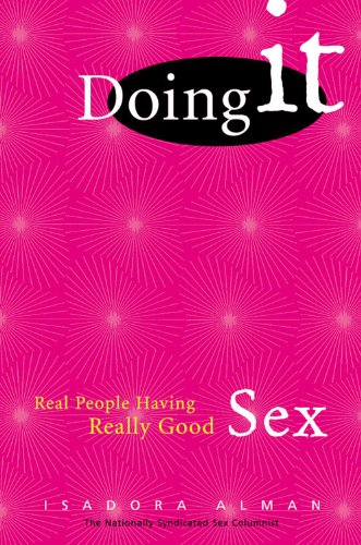 Doing it: Real People Having Really Good Sex (Paperback): Isadora Alman