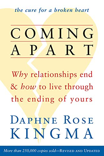 9781573245470: Coming Apart: Why Relationships End and How to Live Through the Ending of Yours