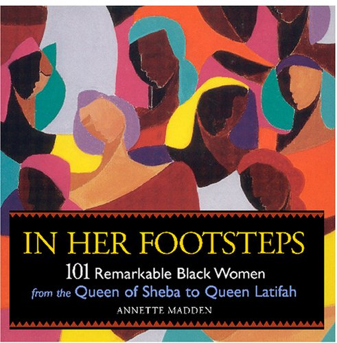 9781573245531: In Her Footsteps: 101 Remarkable Black Women from the Queen of Sheba to Queen Latifah