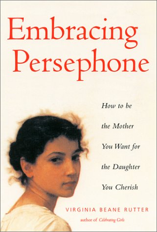 9781573245630: Embracing Persephone: How to Be the Mother You Want for the Daughter You Cherish
