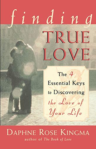 9781573245647: Finding True Love: The 4 Essential Keys to Discovering the Love of Your Life