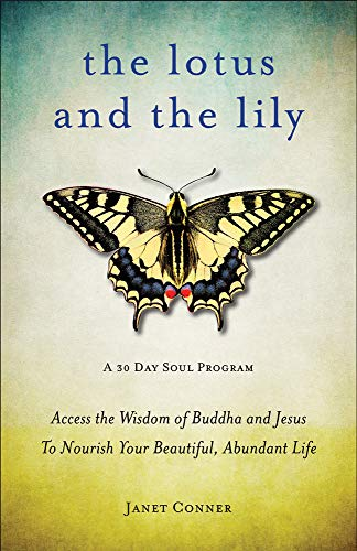 9781573245869: The Lotus and the Lily: Access the Wisdom of Buddha and Jesus to Nourish Your Beautiful, Abundant Life