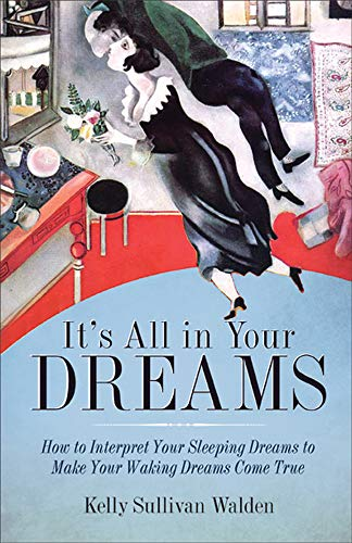 It's All in Your Dreams: Five Portals to an Awakened Life: Walden, Kelly Sullivan